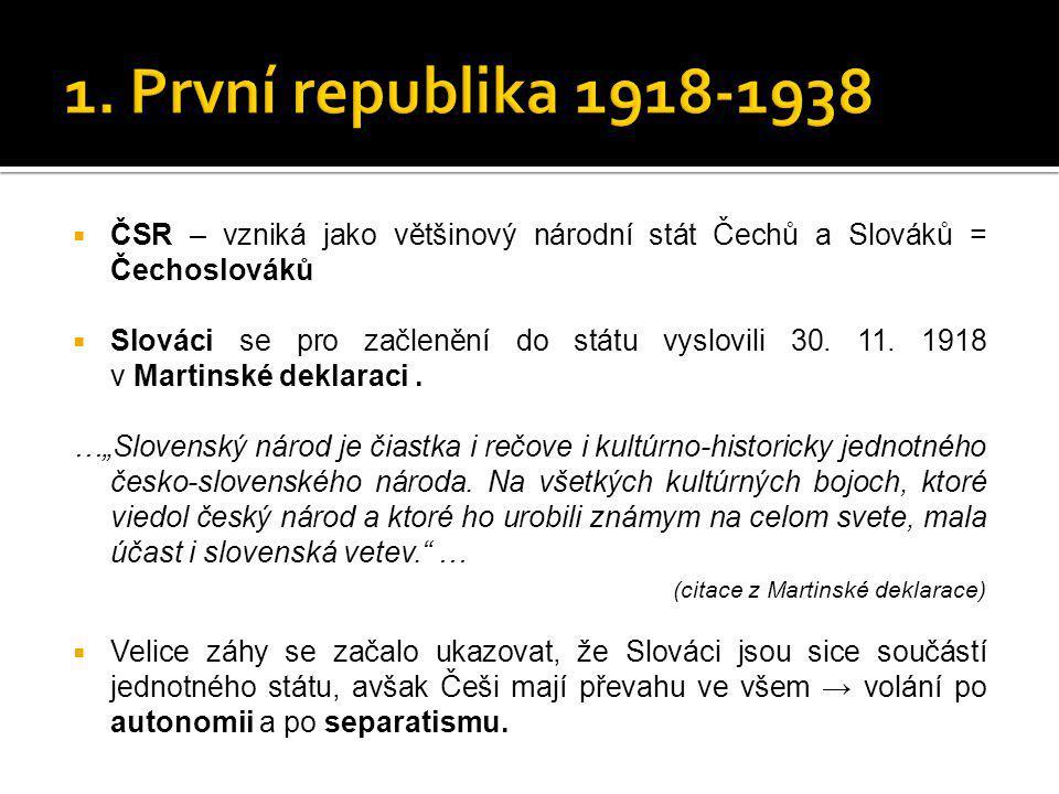 1. První republika 1918-1938 ČSR – vzniká jako většinový národní stát Čechů a Slováků = Čechoslováků.