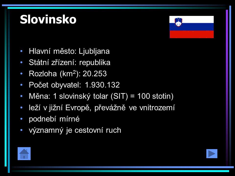 Slovinsko Hlavní město: Ljubljana Státní zřízení: republika