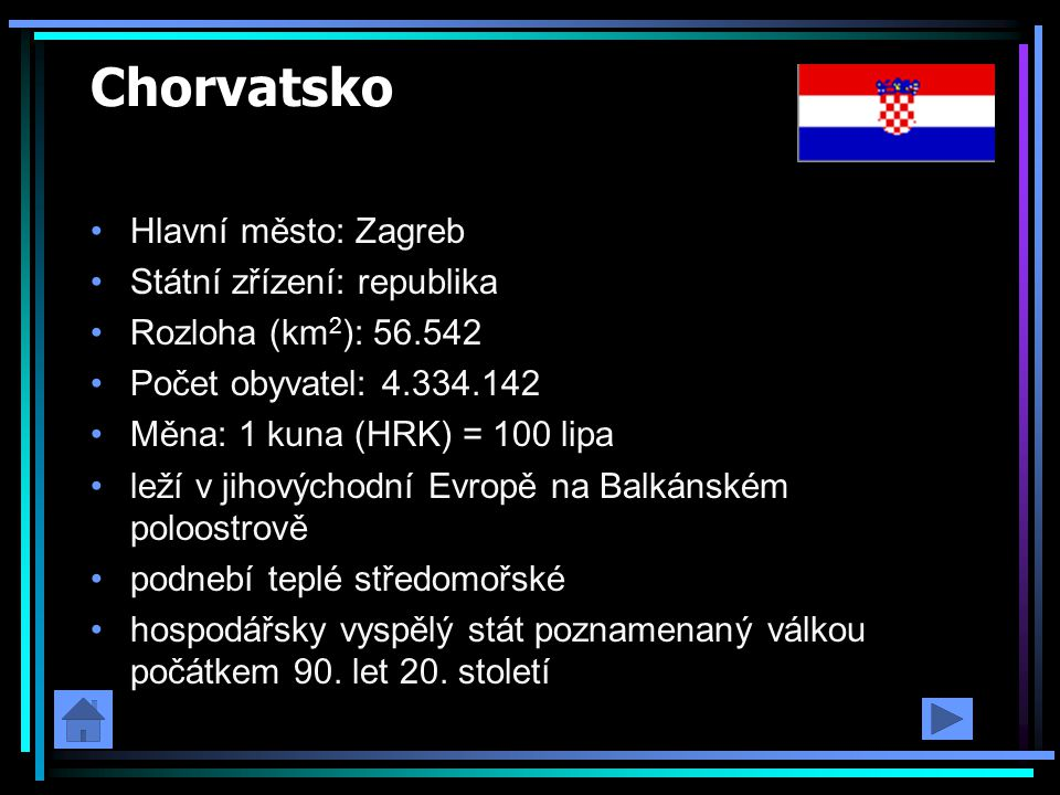 Chorvatsko Hlavní město: Zagreb Státní zřízení: republika