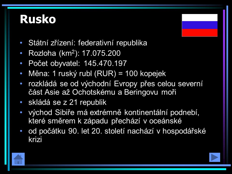 Rusko Státní zřízení: federativní republika Rozloha (km2): 17.075.200