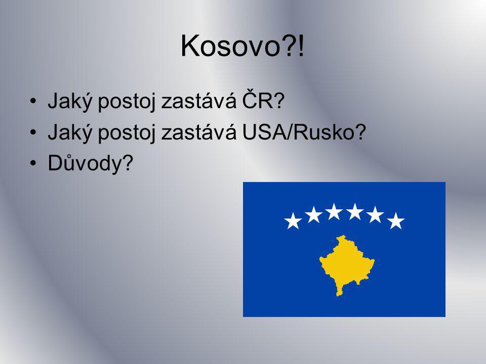 Kosovo ! Jaký postoj zastává ČR Jaký postoj zastává USA/Rusko