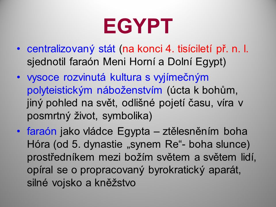 EGYPT centralizovaný stát (na konci 4. tisíciletí př. n. l. sjednotil faraón Meni Horní a Dolní Egypt)