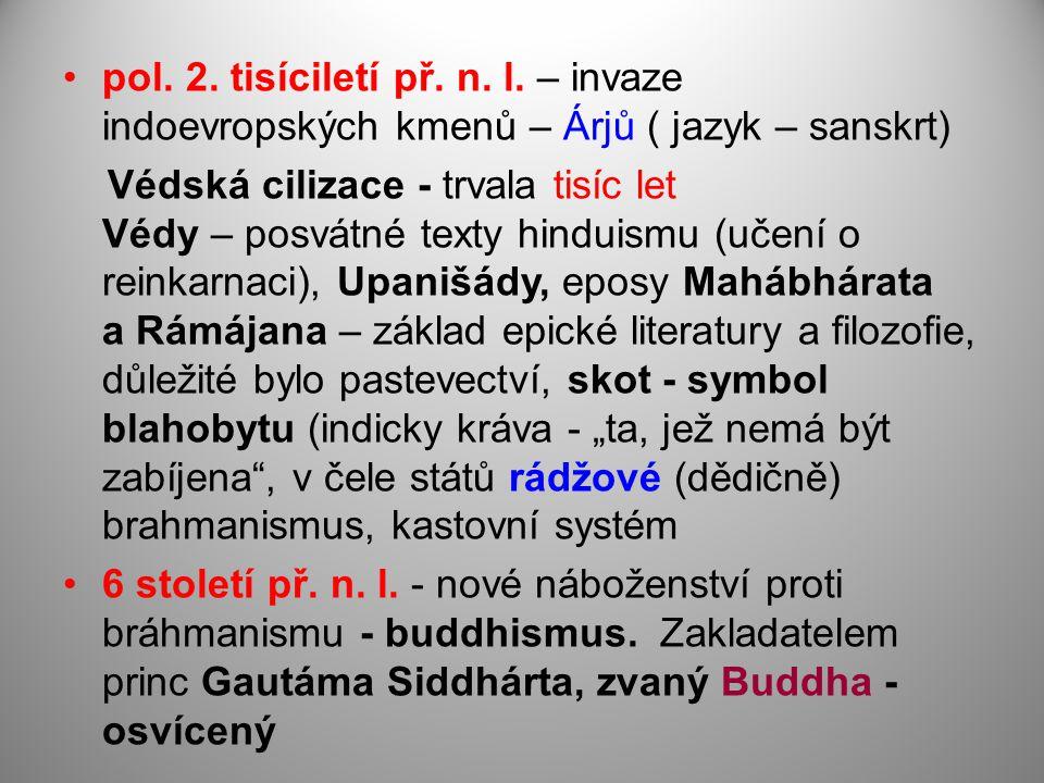 pol. 2. tisíciletí př. n. l. – invaze indoevropských kmenů – Árjů ( jazyk – sanskrt)