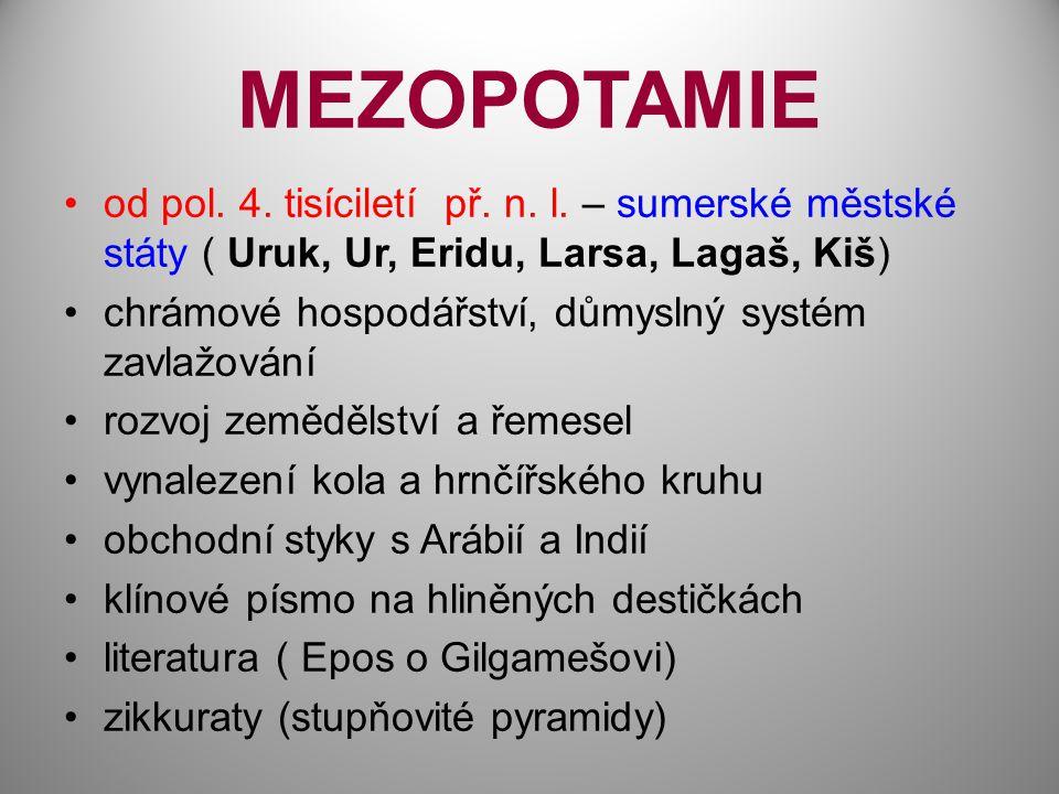 MEZOPOTAMIE od pol. 4. tisíciletí př. n. l. – sumerské městské státy ( Uruk, Ur, Eridu, Larsa, Lagaš, Kiš)