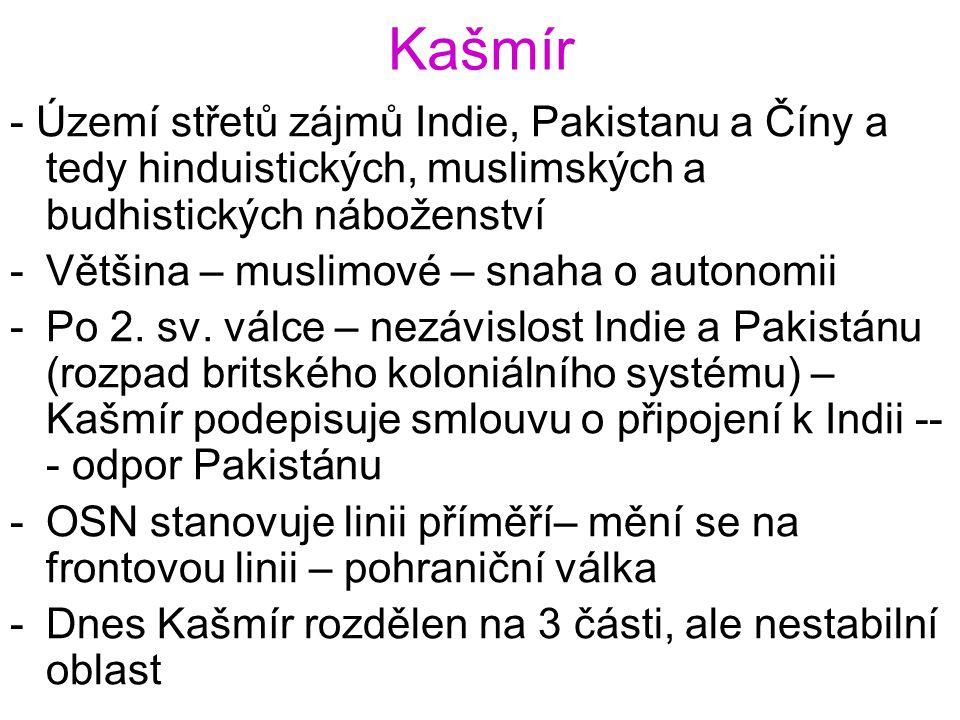 Kašmír - Území střetů zájmů Indie, Pakistanu a Číny a tedy hinduistických, muslimských a budhistických náboženství.
