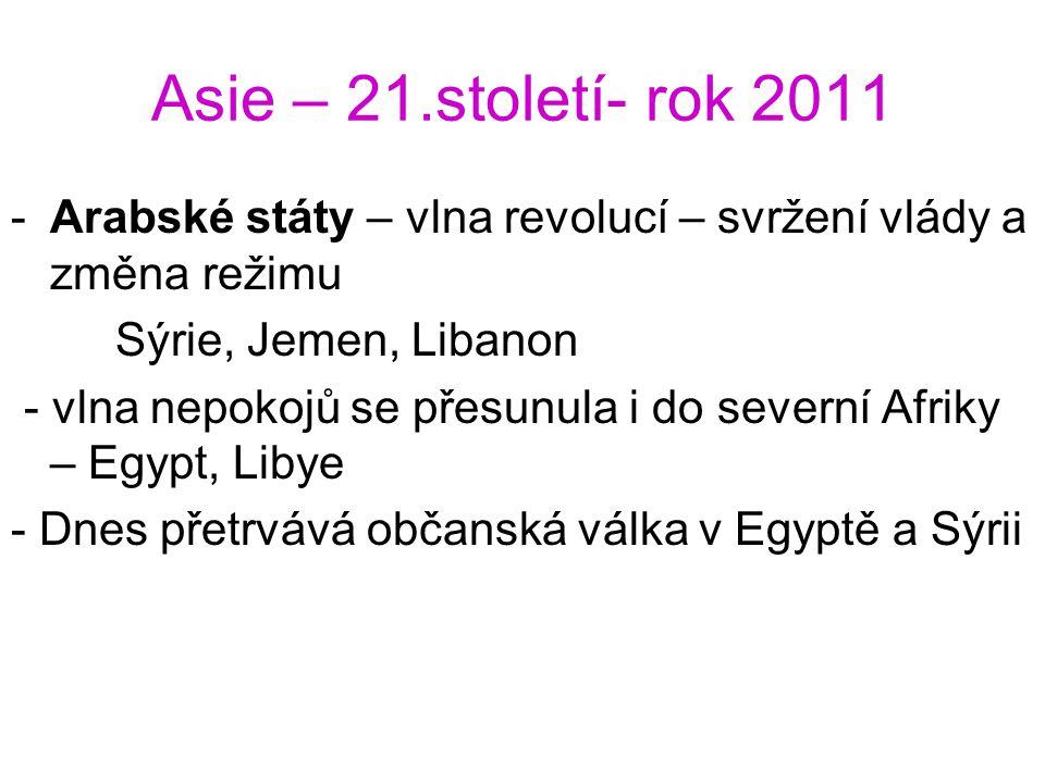 Asie – 21.století- rok 2011 Arabské státy – vlna revolucí – svržení vlády a změna režimu. Sýrie, Jemen, Libanon.