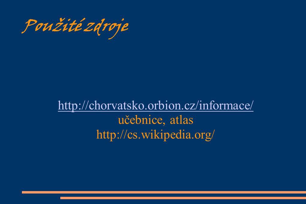 Použité zdroje http://chorvatsko.orbion.cz/informace/ učebnice, atlas