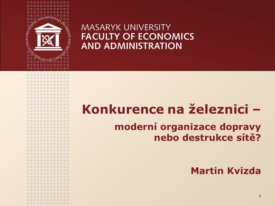 Konkurence na železnici – moderní organizace dopravy nebo destrukce sítě Martin Kvizda