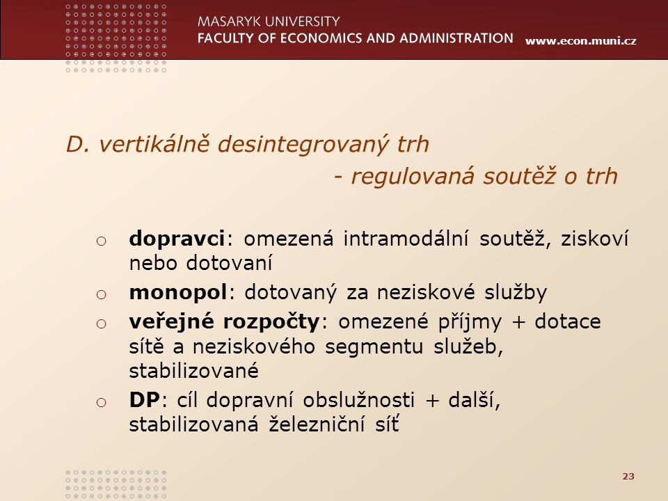D. vertikálně desintegrovaný trh - regulovaná soutěž o trh