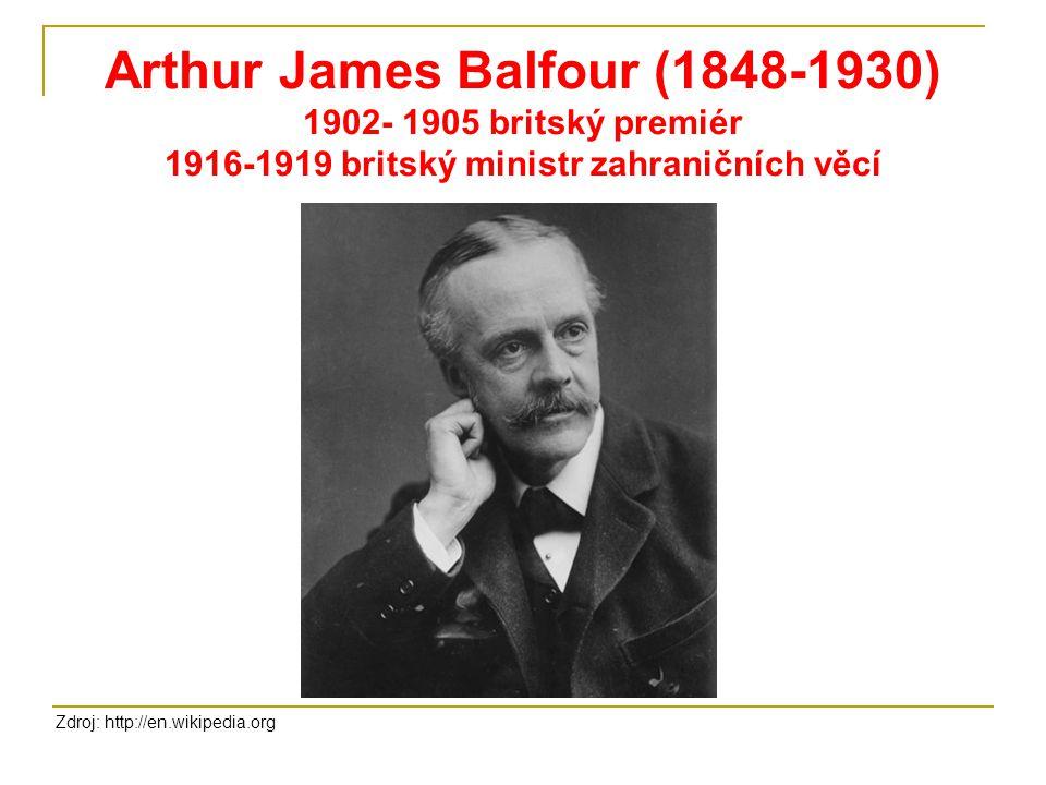 Arthur James Balfour (1848-1930) 1902- 1905 britský premiér 1916-1919 britský ministr zahraničních věcí