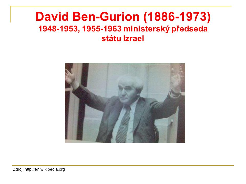 David Ben-Gurion (1886-1973) 1948-1953, 1955-1963 ministerský předseda státu Izrael