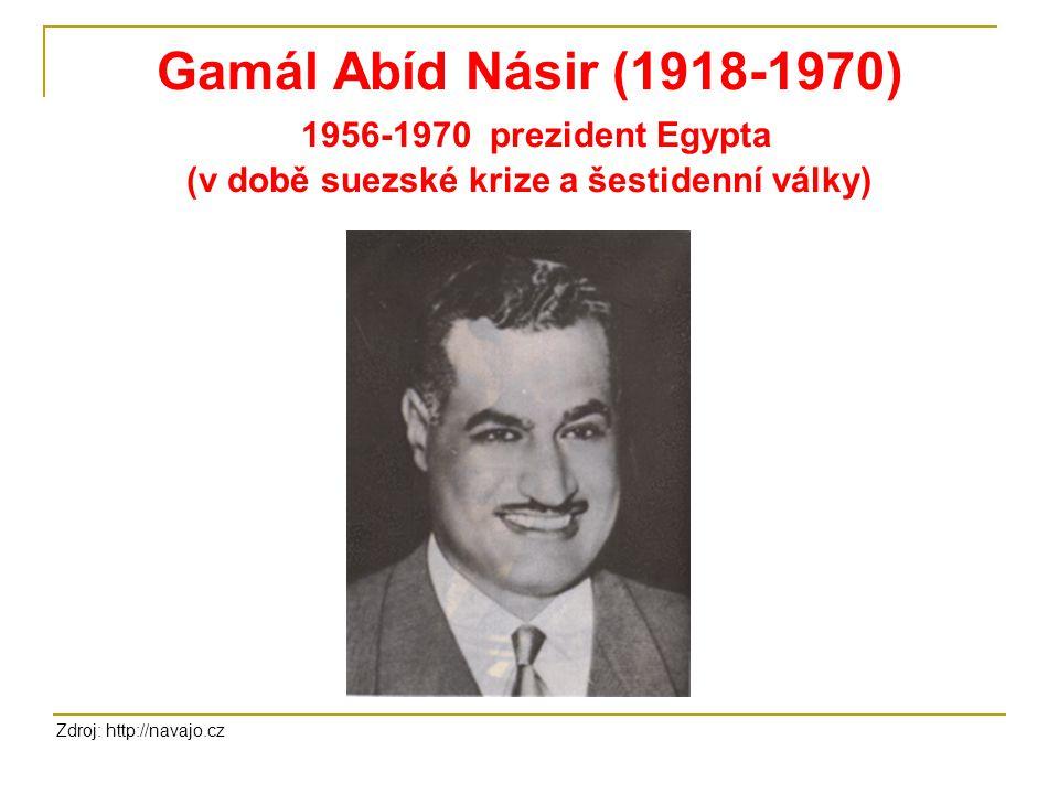 Gamál Abíd Násir (1918-1970) 1956-1970 prezident Egypta (v době suezské krize a šestidenní války)