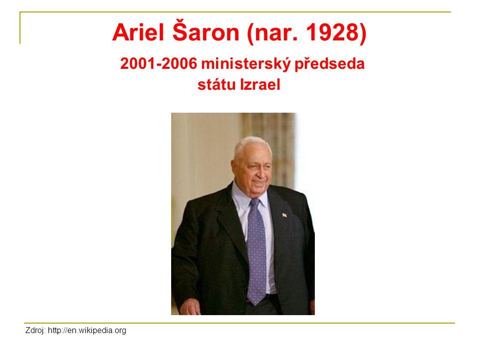 Ariel Šaron (nar. 1928) 2001-2006 ministerský předseda státu Izrael