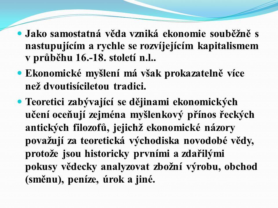 Jako samostatná věda vzniká ekonomie souběžně s nastupujícím a rychle se rozvíjejícím kapitalismem v průběhu 16.-18. století n.l..