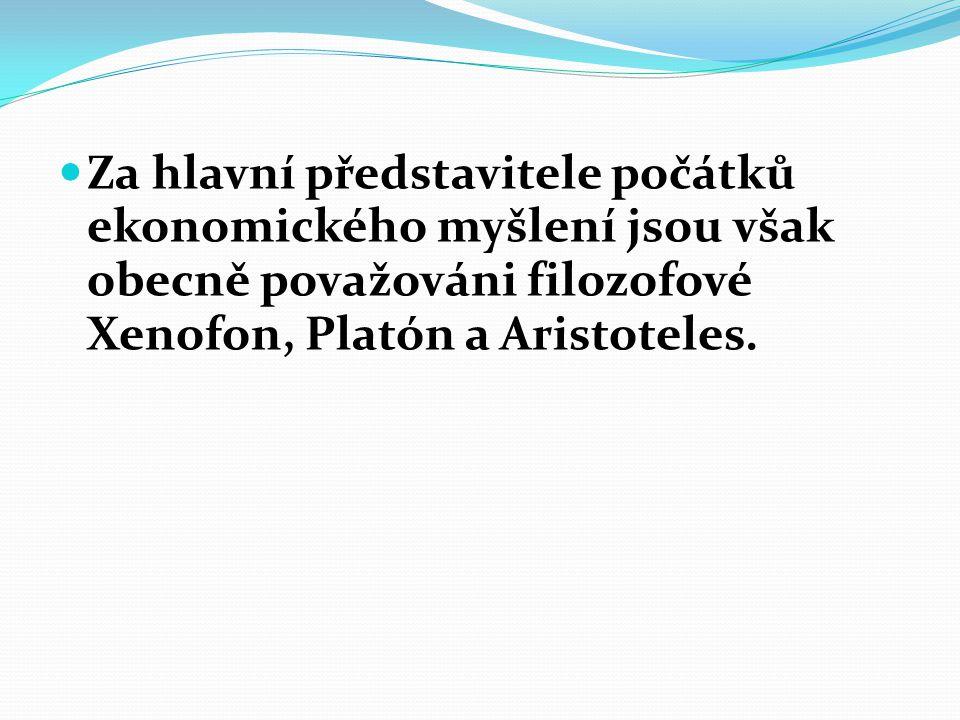 Za hlavní představitele počátků ekonomického myšlení jsou však obecně považováni filozofové Xenofon, Platón a Aristoteles.