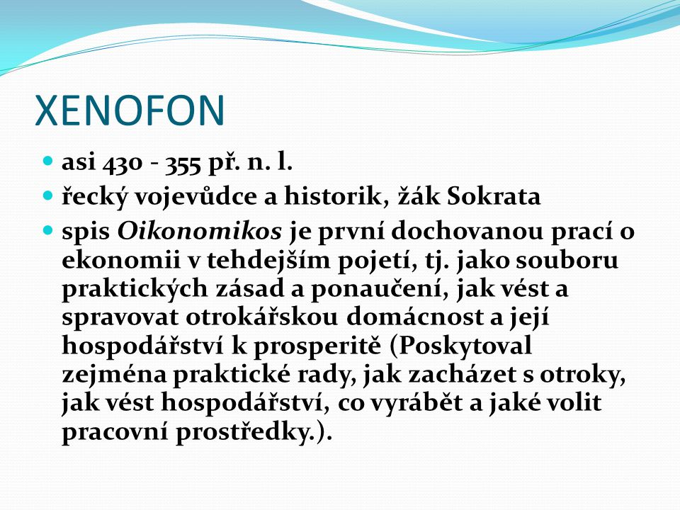 XENOFON asi 430 - 355 př. n. l. řecký vojevůdce a historik, žák Sokrata.