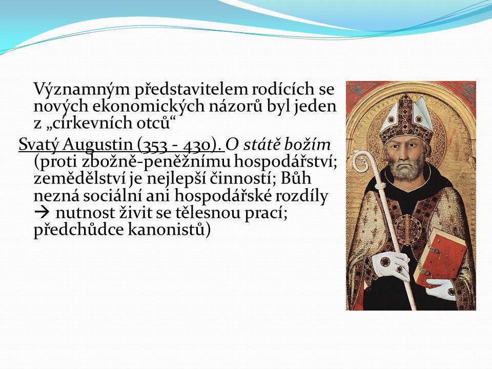 """Významným představitelem rodících se nových ekonomických názorů byl jeden z """"církevních otců Svatý Augustin (353 - 430)."""