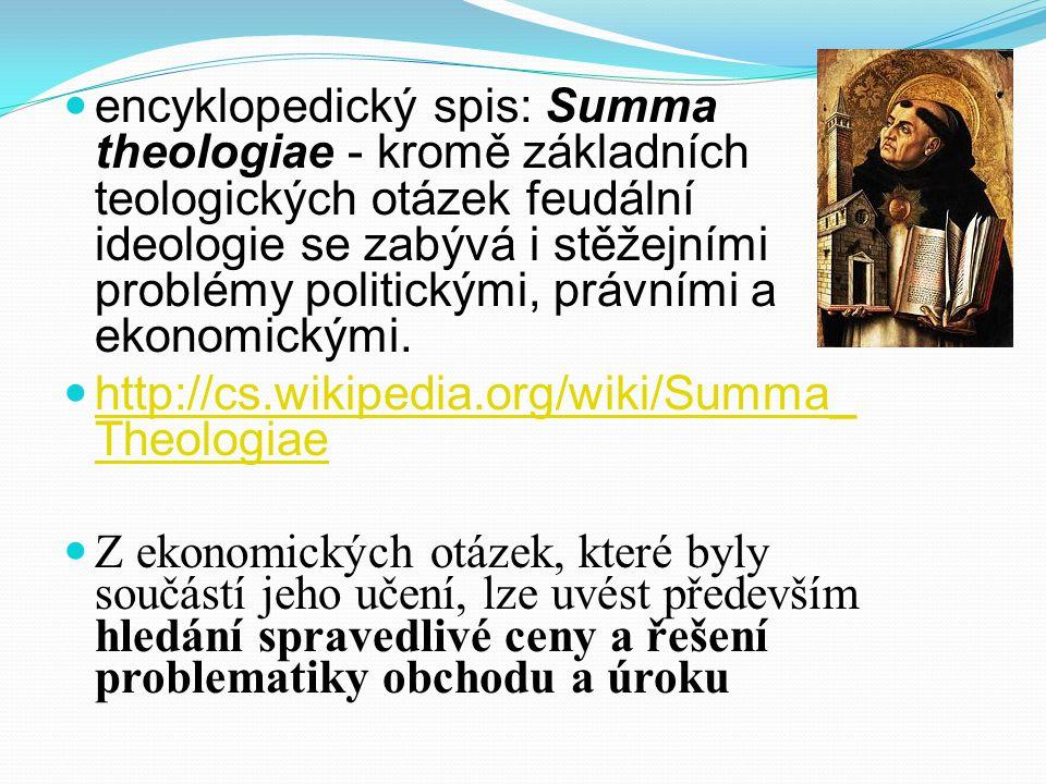 encyklopedický spis: Summa theologiae - kromě základních teologických otázek feudální ideologie se zabývá i stěžejními problémy politickými, právními a ekonomickými.