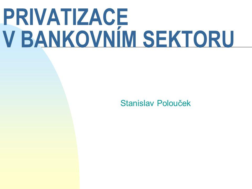 PRIVATIZACE V BANKOVNÍM SEKTORU