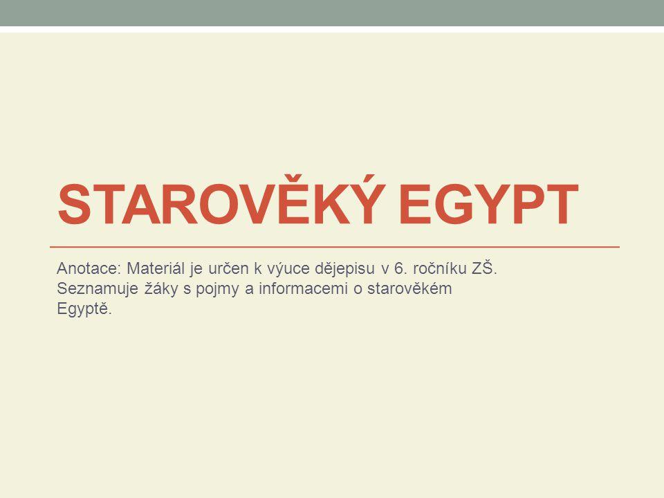 STAROVĚKÝ EGYPT Anotace: Materiál je určen k výuce dějepisu v 6.