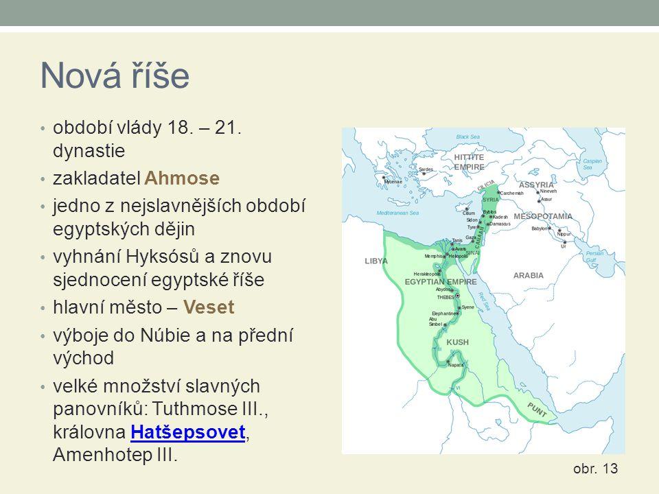 Nová říše období vlády 18. – 21. dynastie zakladatel Ahmose