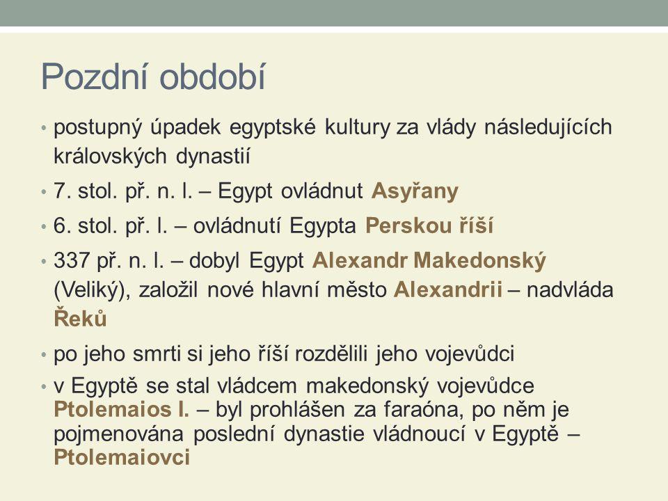 Pozdní období postupný úpadek egyptské kultury za vlády následujících královských dynastií. 7. stol. př. n. l. – Egypt ovládnut Asyřany.