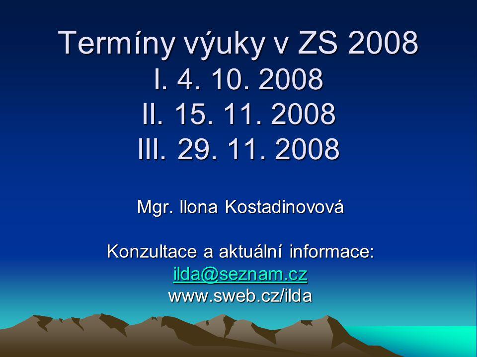 Termíny výuky v ZS 2008 I. 4. 10. 2008 II. 15. 11. 2008 III. 29. 11
