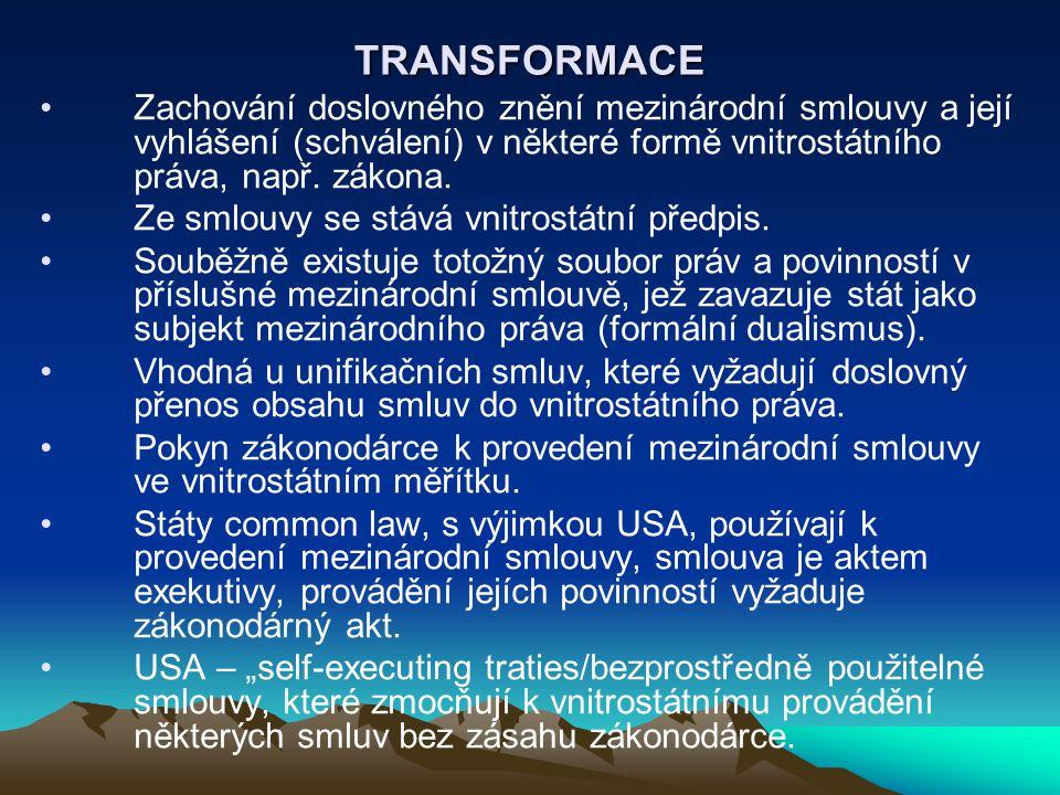 TRANSFORMACE Zachování doslovného znění mezinárodní smlouvy a její vyhlášení (schválení) v některé formě vnitrostátního práva, např. zákona.