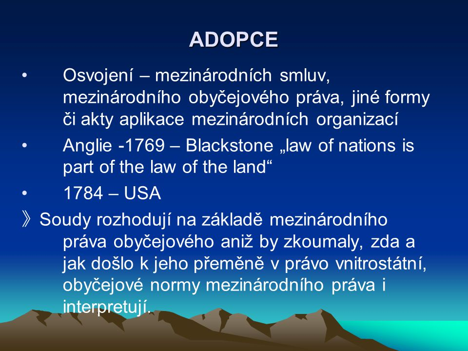 ADOPCE Osvojení – mezinárodních smluv, mezinárodního obyčejového práva, jiné formy či akty aplikace mezinárodních organizací.