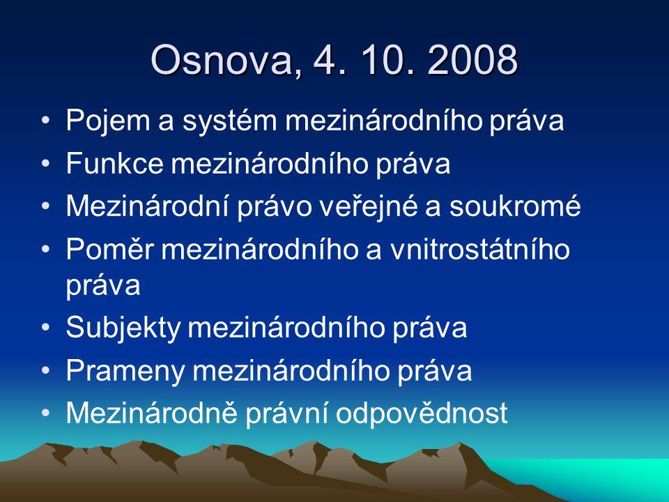 Osnova, 4. 10. 2008 Pojem a systém mezinárodního práva