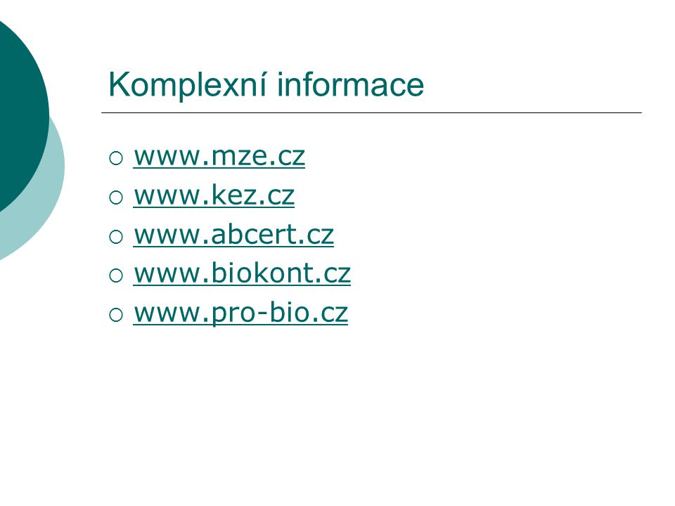 Komplexní informace www.mze.cz www.kez.cz www.abcert.cz www.biokont.cz