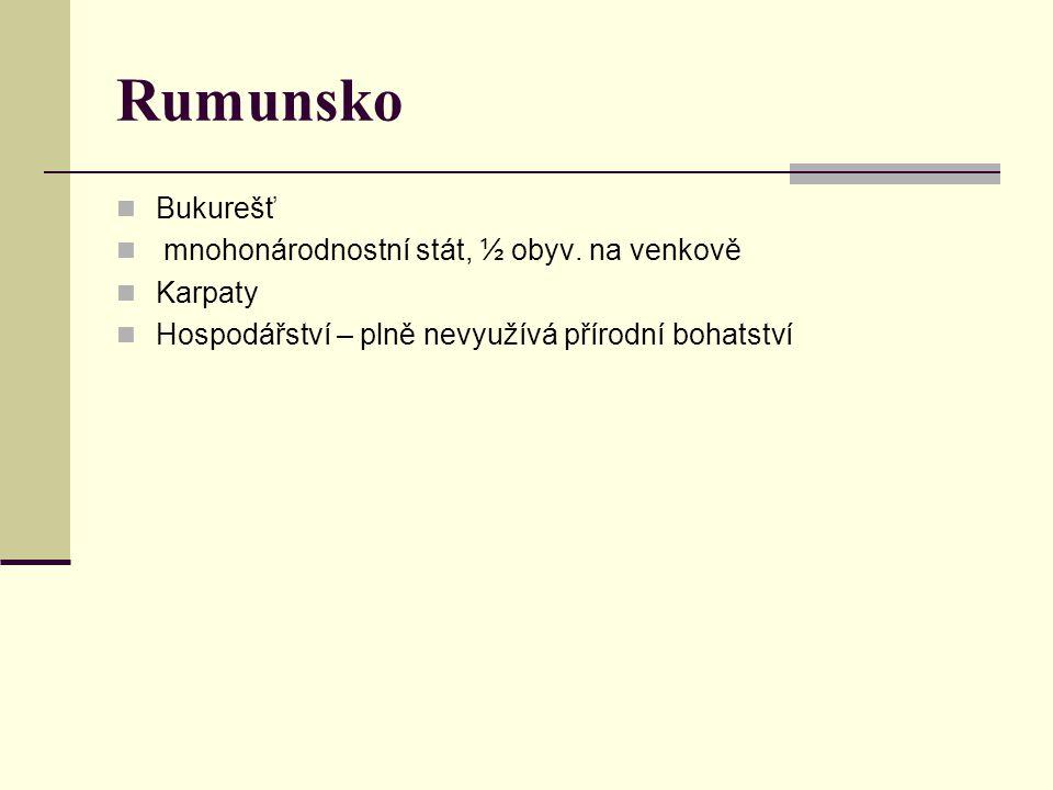 Rumunsko Bukurešť mnohonárodnostní stát, ½ obyv. na venkově Karpaty