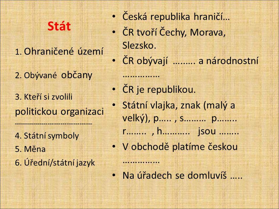 Stát Česká republika hraničí… ČR tvoří Čechy, Morava, Slezsko.