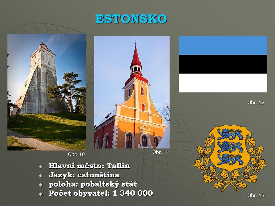 ESTONSKO Hlavní město: Tallin Jazyk: estonština poloha: pobaltský stát