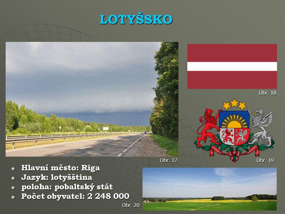 LOTYŠSKO Hlavní město: Riga Jazyk: lotyšština poloha: pobaltský stát