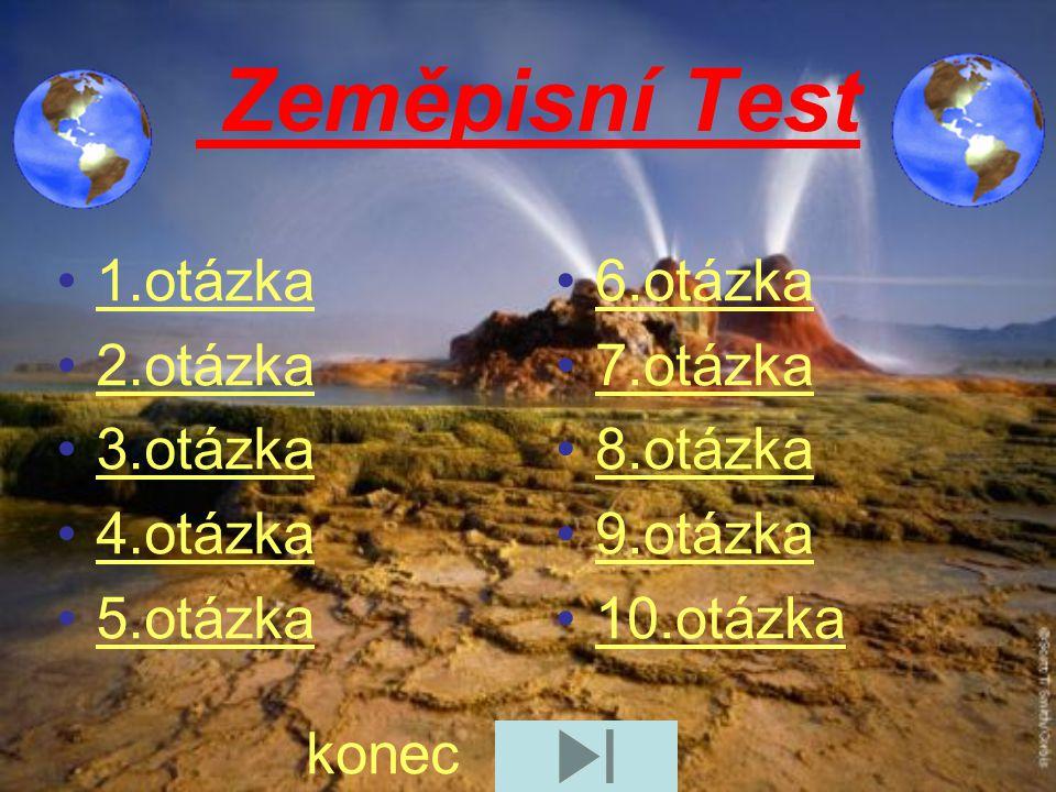 Zeměpisní Test 1.otázka 2.otázka 3.otázka 4.otázka 5.otázka 6.otázka
