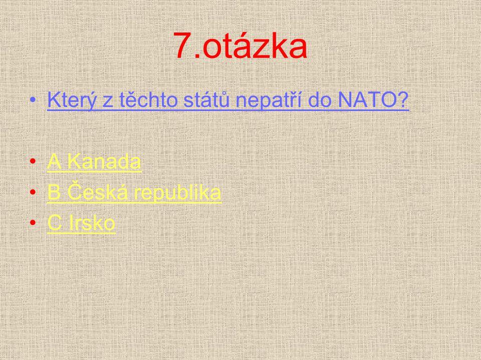 7.otázka Který z těchto států nepatří do NATO A Kanada