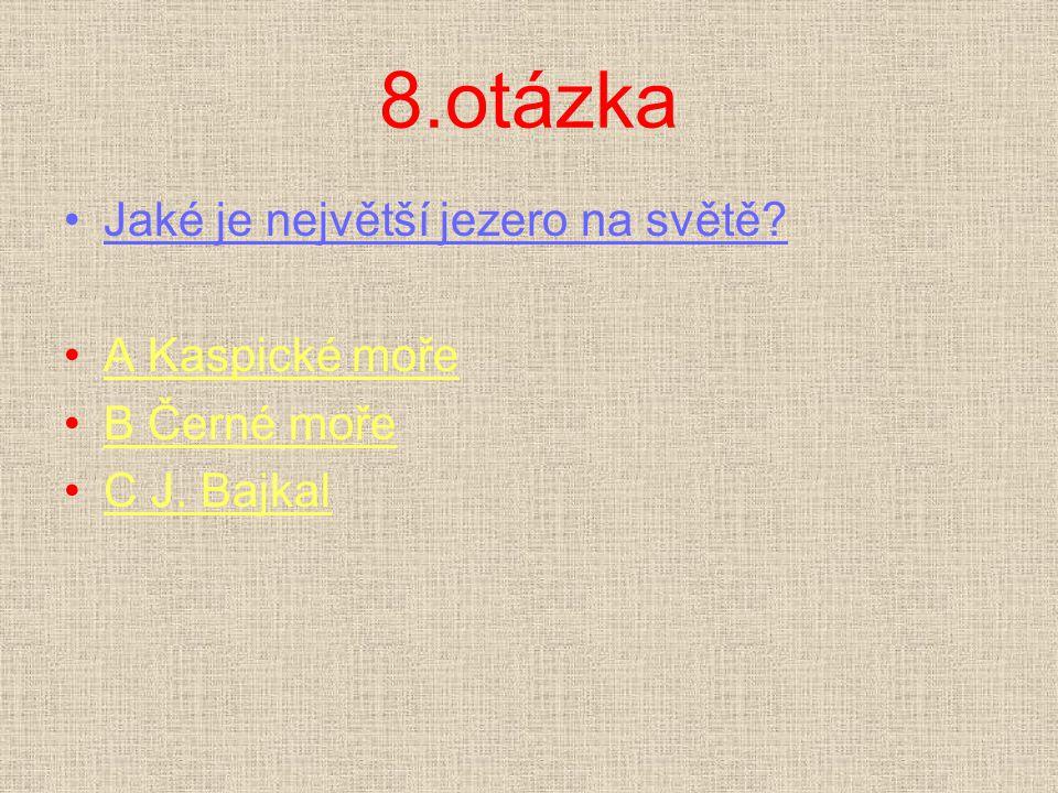 8.otázka Jaké je největší jezero na světě A Kaspické moře