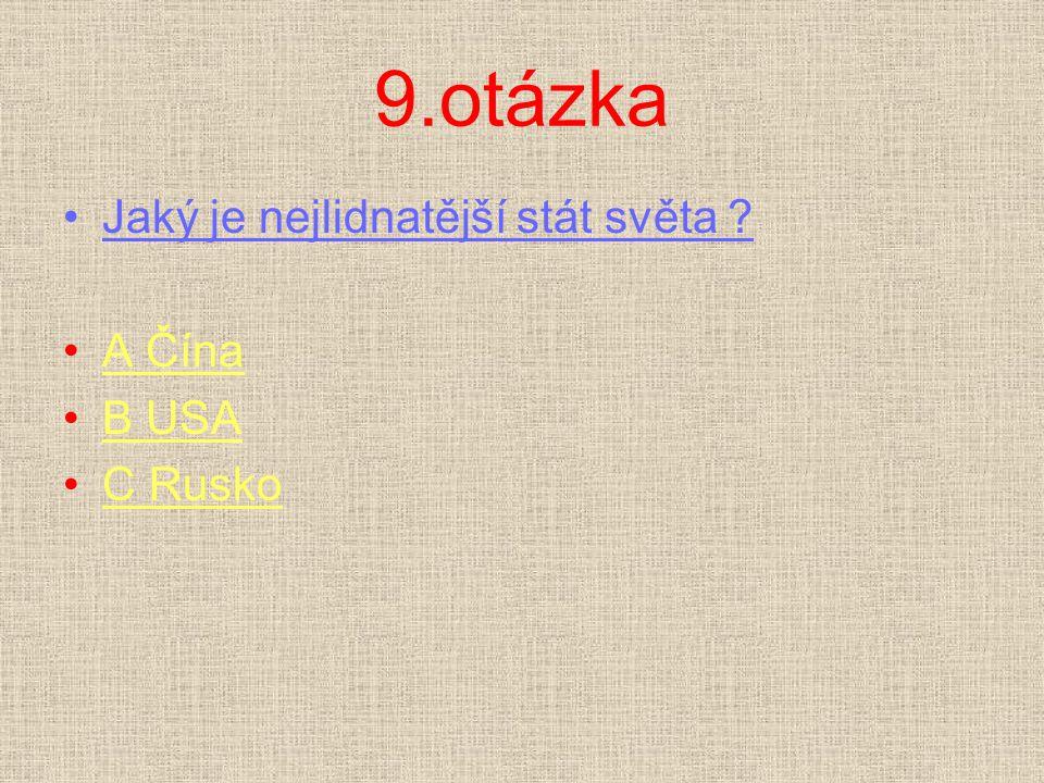 9.otázka Jaký je nejlidnatější stát světa A Čína B USA C Rusko