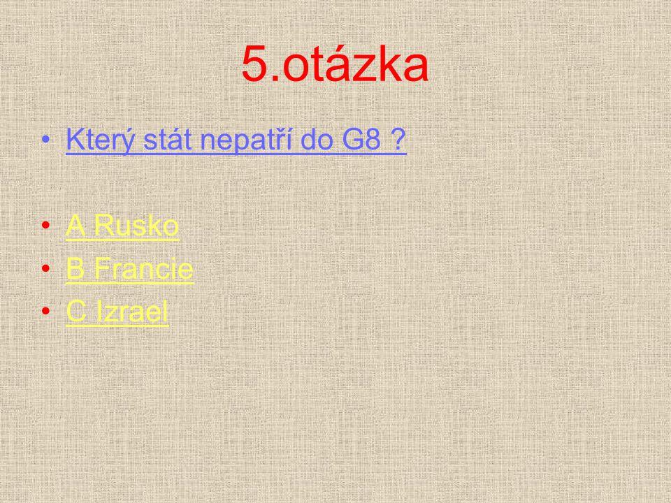 5.otázka Který stát nepatří do G8 A Rusko B Francie C Izrael