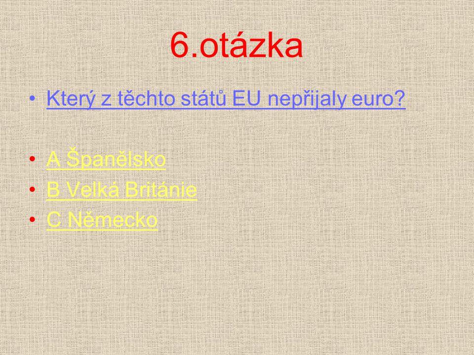 6.otázka Který z těchto států EU nepřijaly euro A Španělsko