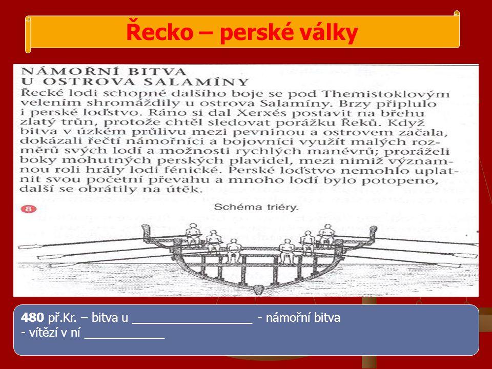 Řecko – perské války 480 př.Kr. – bitva u __________________ - námořní bitva.