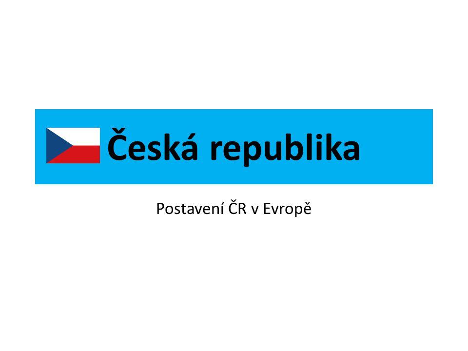 Česká republika Postavení ČR v Evropě