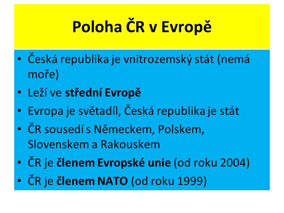 Poloha ČR v Evropě Česká republika je vnitrozemský stát (nemá moře)