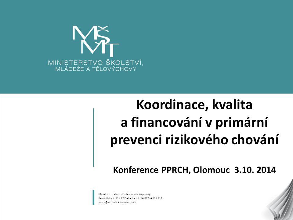 Koordinace, kvalita a financování v primární prevenci rizikového chování Konference PPRCH, Olomouc 3.10. 2014