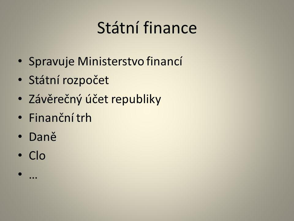 Státní finance Spravuje Ministerstvo financí Státní rozpočet