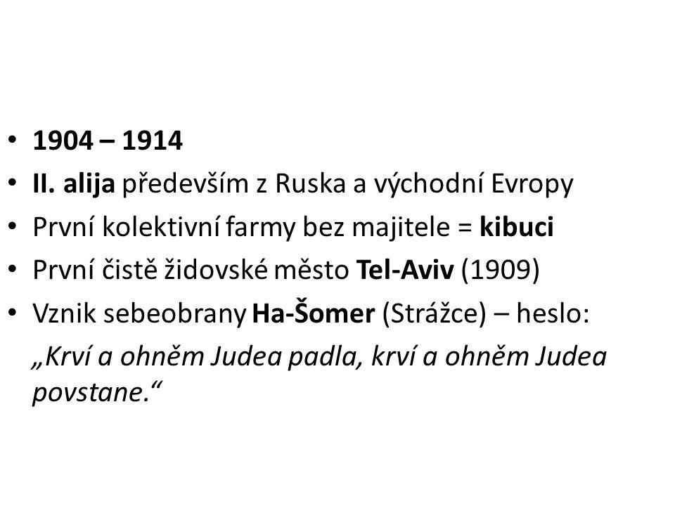 1904 – 1914 II. alija především z Ruska a východní Evropy. První kolektivní farmy bez majitele = kibuci.