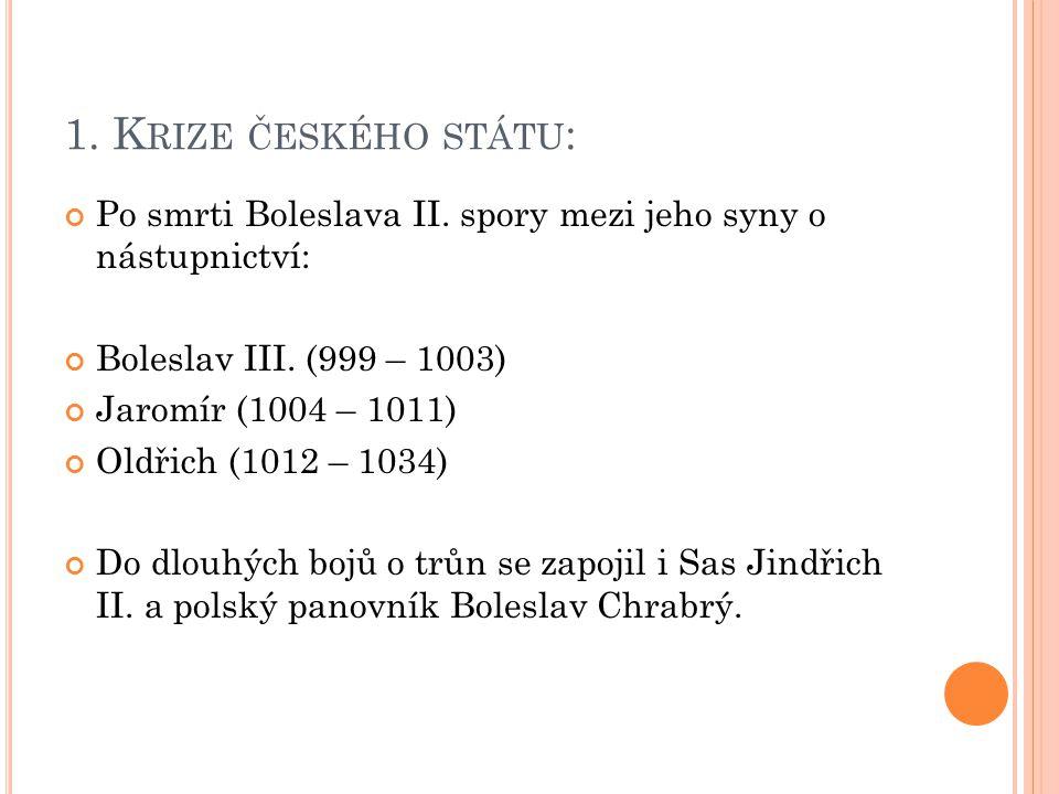 1. Krize českého státu: Po smrti Boleslava II. spory mezi jeho syny o nástupnictví: Boleslav III. (999 – 1003)