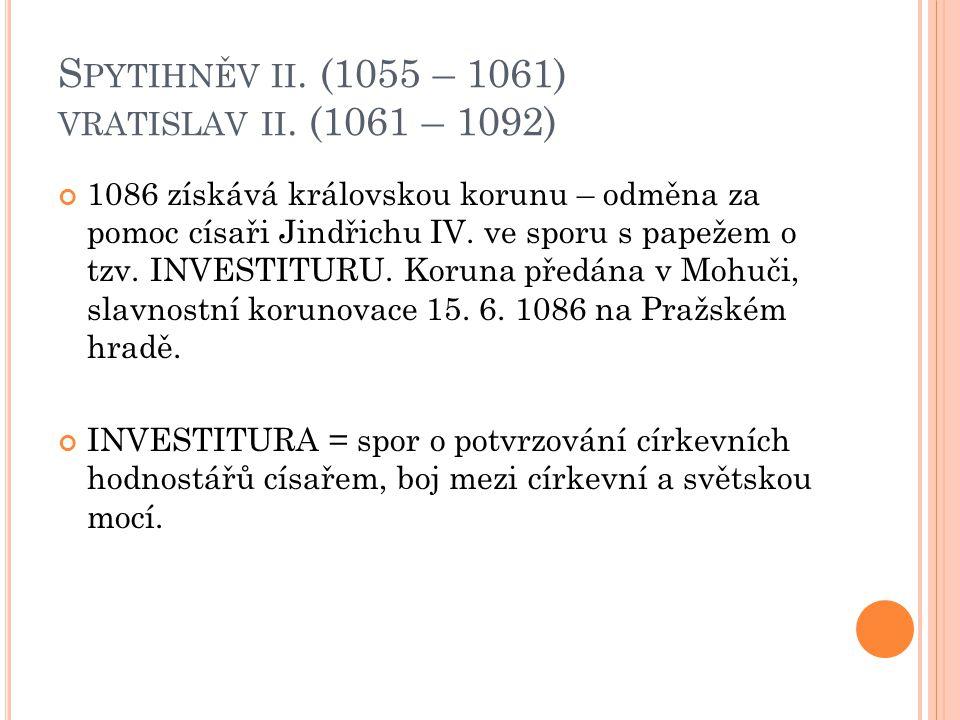 Spytihněv ii. (1055 – 1061) vratislav ii. (1061 – 1092)