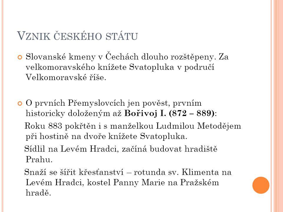 Vznik českého státu Slovanské kmeny v Čechách dlouho rozštěpeny. Za velkomoravského knížete Svatopluka v područí Velkomoravské říše.